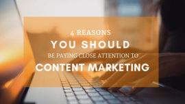 4 Reasons You Should Be Paying Close Attention to Content Marketing