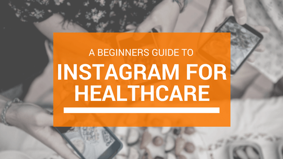 A Beginners Guide to Instagram for Healthcare