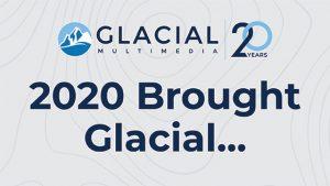 2020 Brought Glacial…